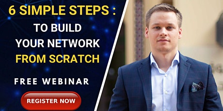 [ FREE WEBINAR ] 6 Simple Steps To Build Your Network From Scratch tickets
