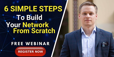[FREE WEBINAR ] 6 Simple Steps To Build Your Network From Scratch tickets