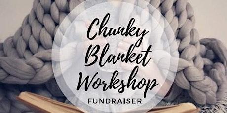 Chunky Blanket Workshop Fundraiser tickets