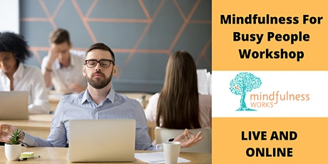 Mindfulness For Busy People. 1.5 Hour Beginners Workshop tickets