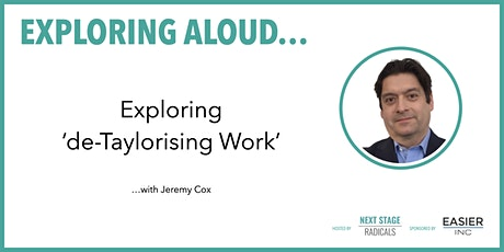 EXPLORING ALOUD:  Exploring 'de-Taylorising Work' with Jeremy Cox tickets