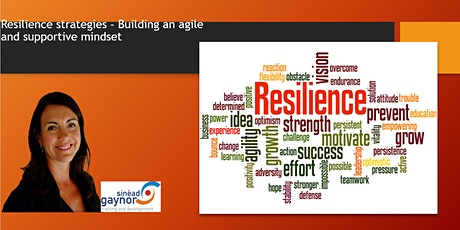 Wellbeing/Resilience Strategies – Building an Agile & Supportive Mindset tickets