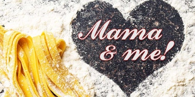'Mama and Me!' – Pasta Making Class