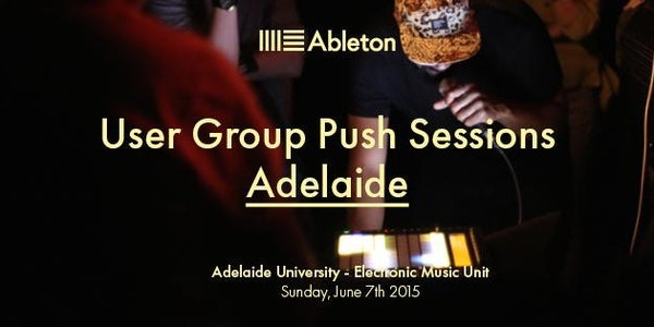 Ableton User Group PUSH Sessions - Adelaide