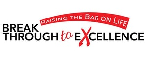 Breakthrough to Excellence…Raising the Bar on Life.