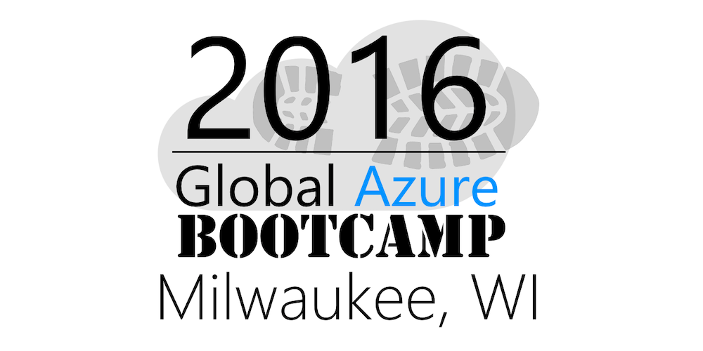 2016 Global Azure Bootcamp - Milwaukee, WI